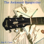 Jim R. Cave- The Awkward Songwriter