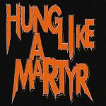 Hung Like A Martyr