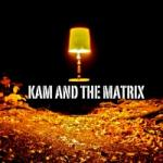 Kam and the Matrix
