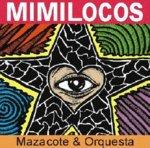 Mimilocos Mazacote y Orquesta