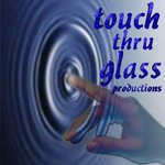 Touch Thru Glass Productions