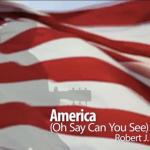 America (Oh Say Can You See) by Robert J.
