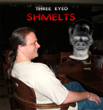 Three Eyed Shmelts