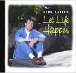"""Let Life Happen"" - Kirk Bailer  & Barbara Jacoby (ASCAP)"