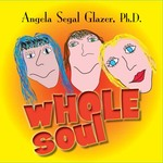 wHOLE SOUL - Dr. Angela Segal Glazer
